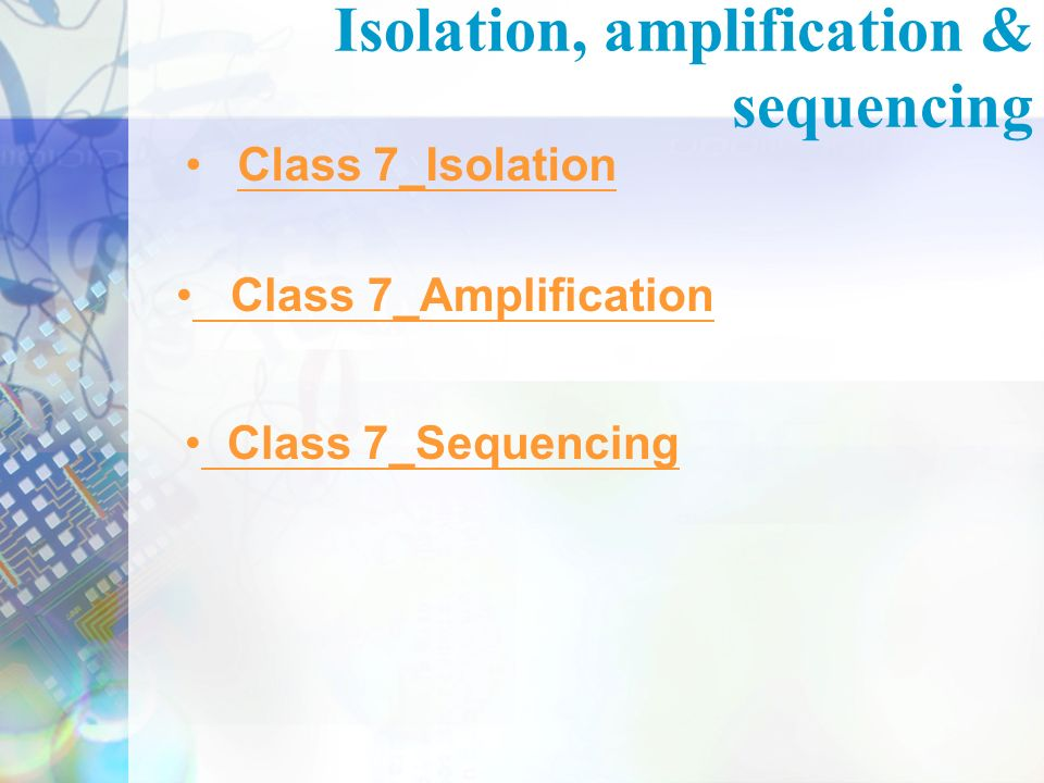 Isolation, amplification & sequencing Class 7_Isolation Class 7_Amplification Class 7_Sequencing