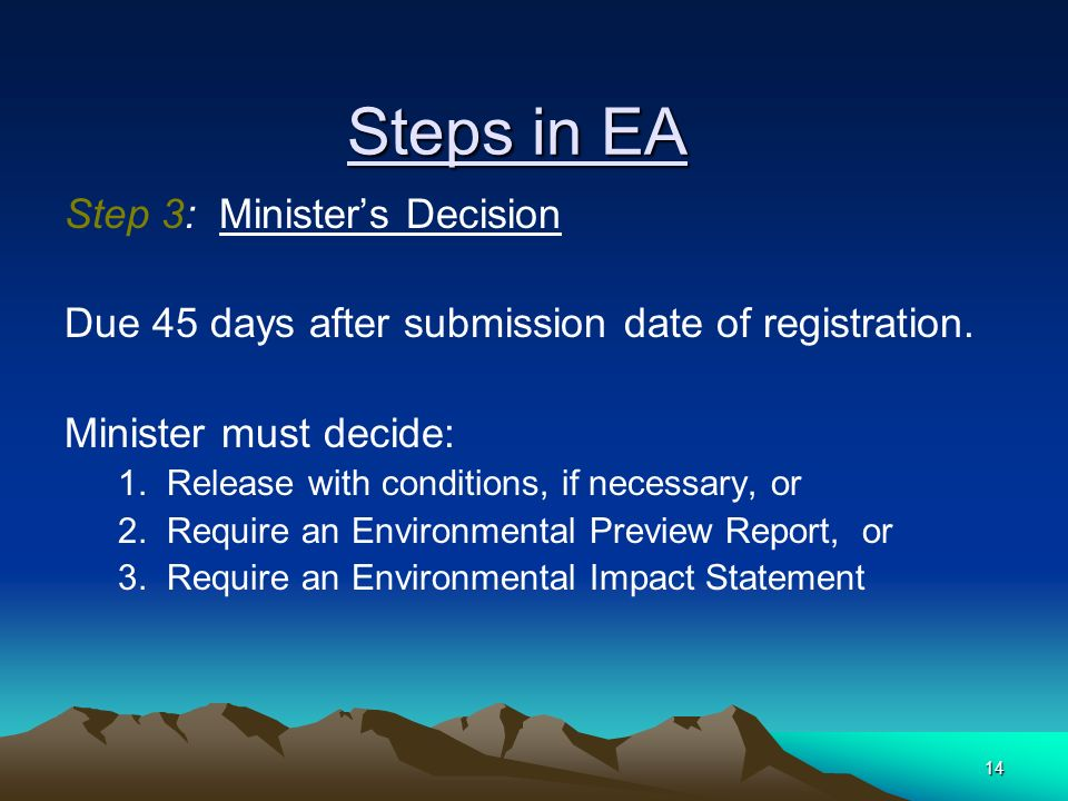 14 Steps in EA Step 3: Minister's Decision Due 45 days after submission date of registration.