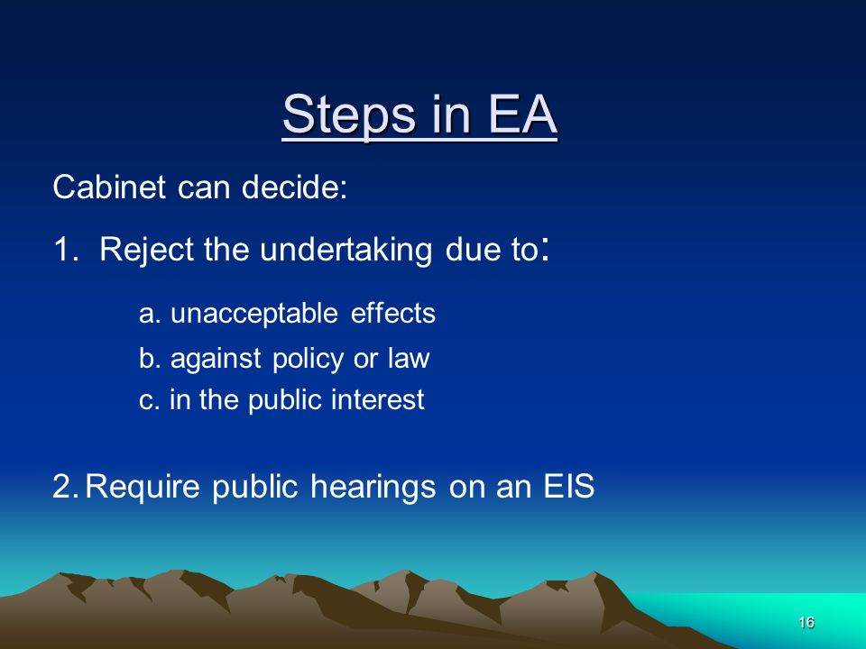 16 Steps in EA Cabinet can decide: 1. Reject the undertaking due to : a.