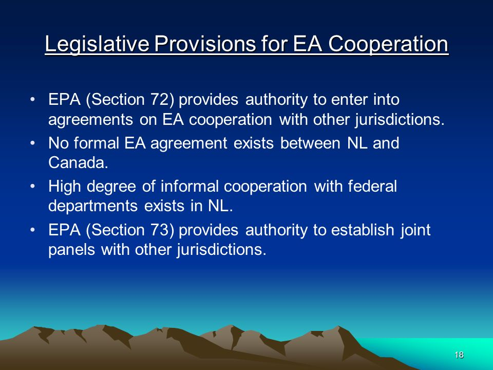 18 Legislative Provisions for EA Cooperation EPA (Section 72) provides authority to enter into agreements on EA cooperation with other jurisdictions.