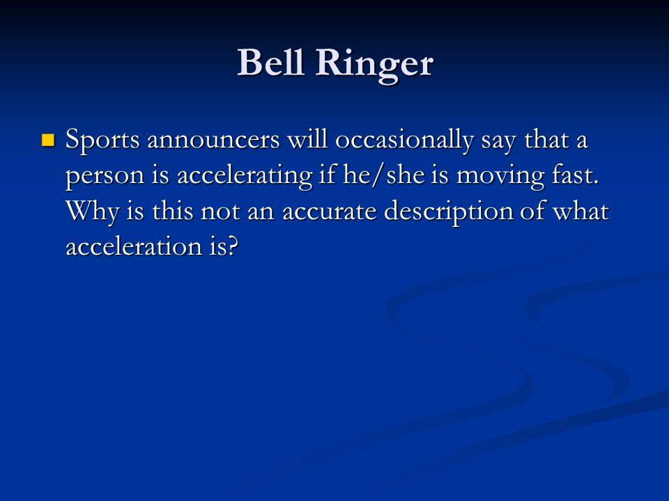Bell Ringer Sports announcers will occasionally say that a person is accelerating if he/she is moving fast.