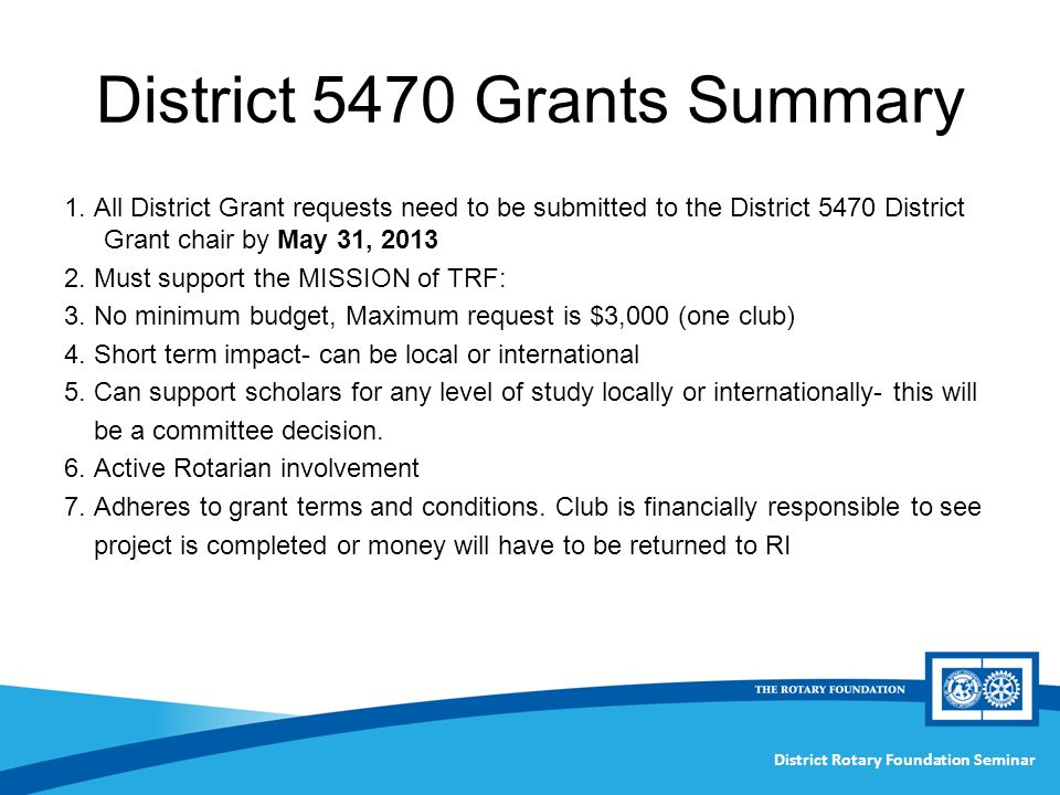 District Rotary Foundation Seminar District 5470 Grants Summary 1.