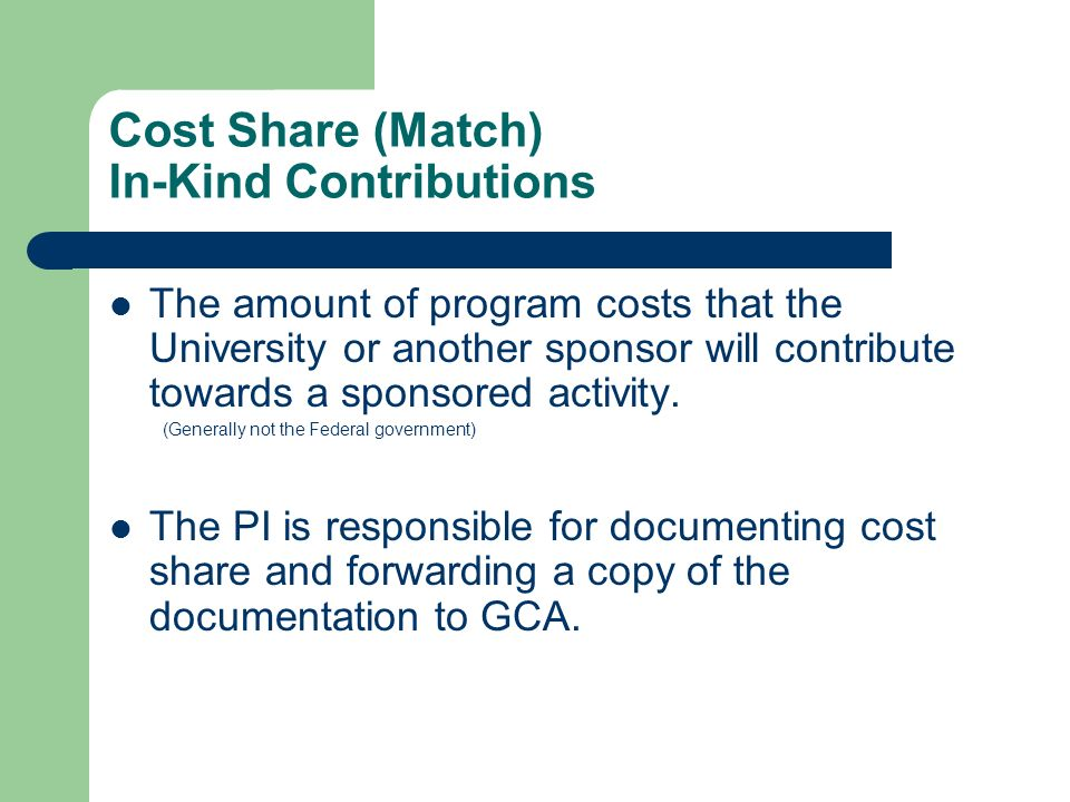 Cost Share (Match) In-Kind Contributions The amount of program costs that the University or another sponsor will contribute towards a sponsored activity.