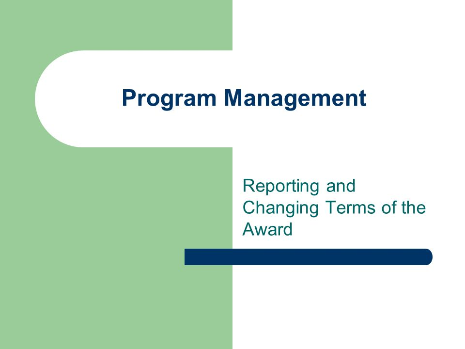Program Management Reporting and Changing Terms of the Award