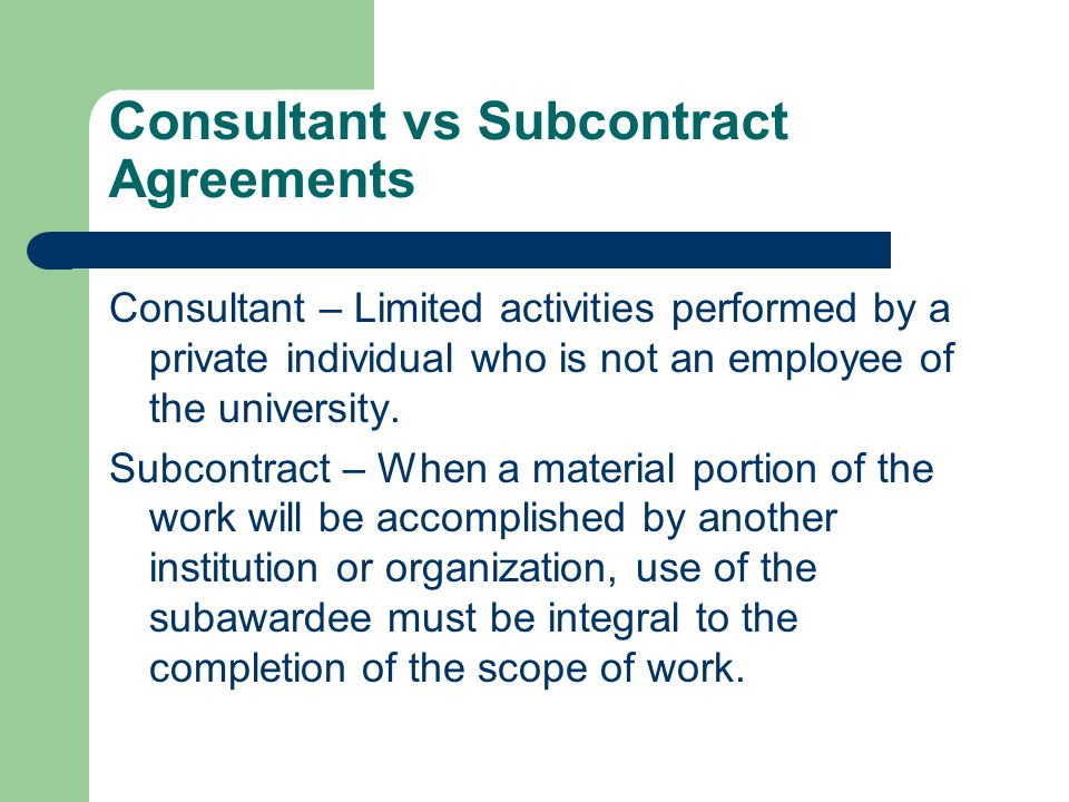 Consultant vs Subcontract Agreements Consultant – Limited activities performed by a private individual who is not an employee of the university.