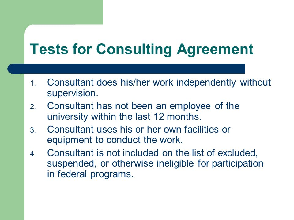 Tests for Consulting Agreement 1. Consultant does his/her work independently without supervision.