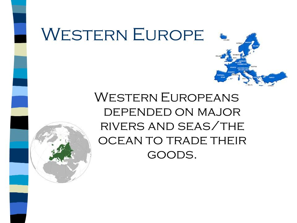Western Europe Western Europeans depended on major rivers and seas/the ocean to trade their goods.