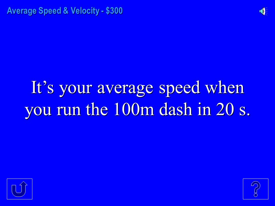 Average Speed & Velocity - $200 It's your average velocity after you run 20 m south in15 s and then 10 m north in 25s.