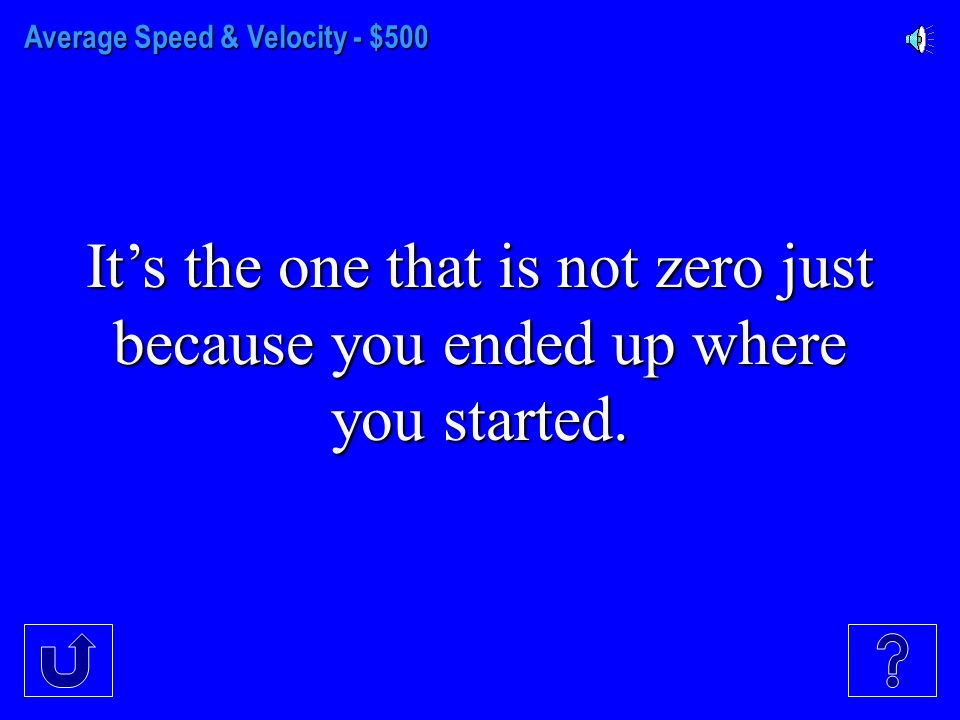 Average Speed & Velocity - $400 It's the one that's a scalar.
