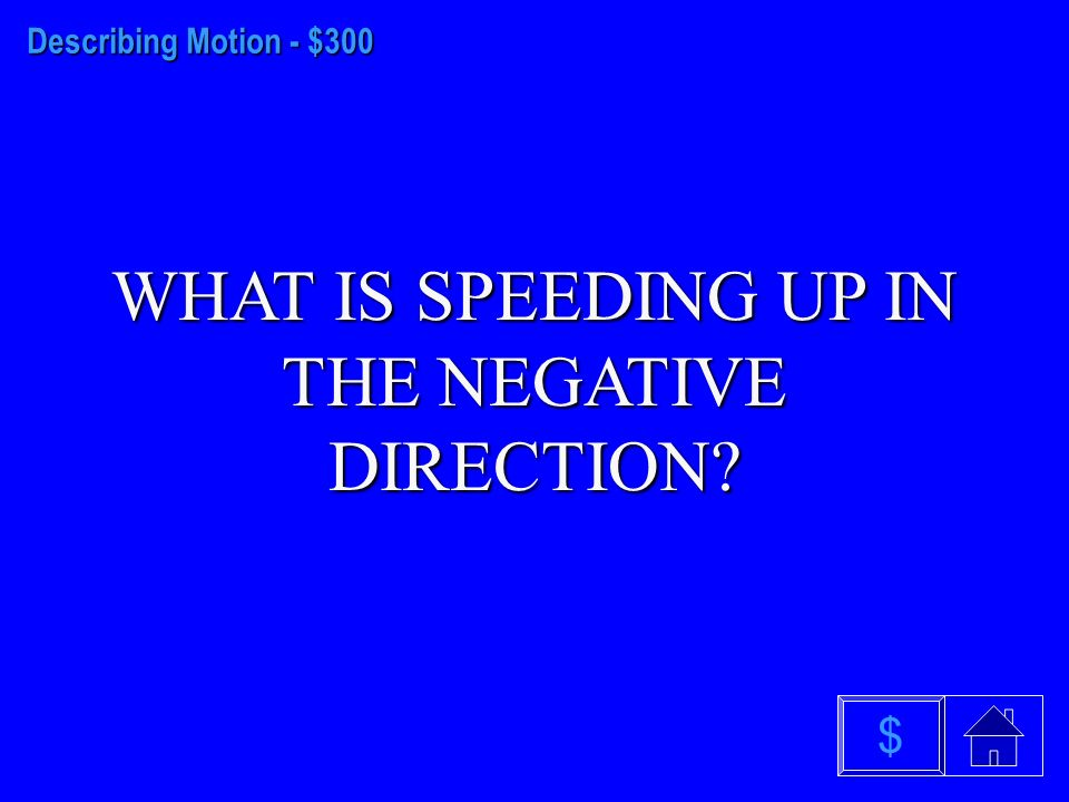 Describing Motion - $200 WHAT IS MOVING AT CONSTANT VELOCITY IN THE POSITIVE DIRECTION $