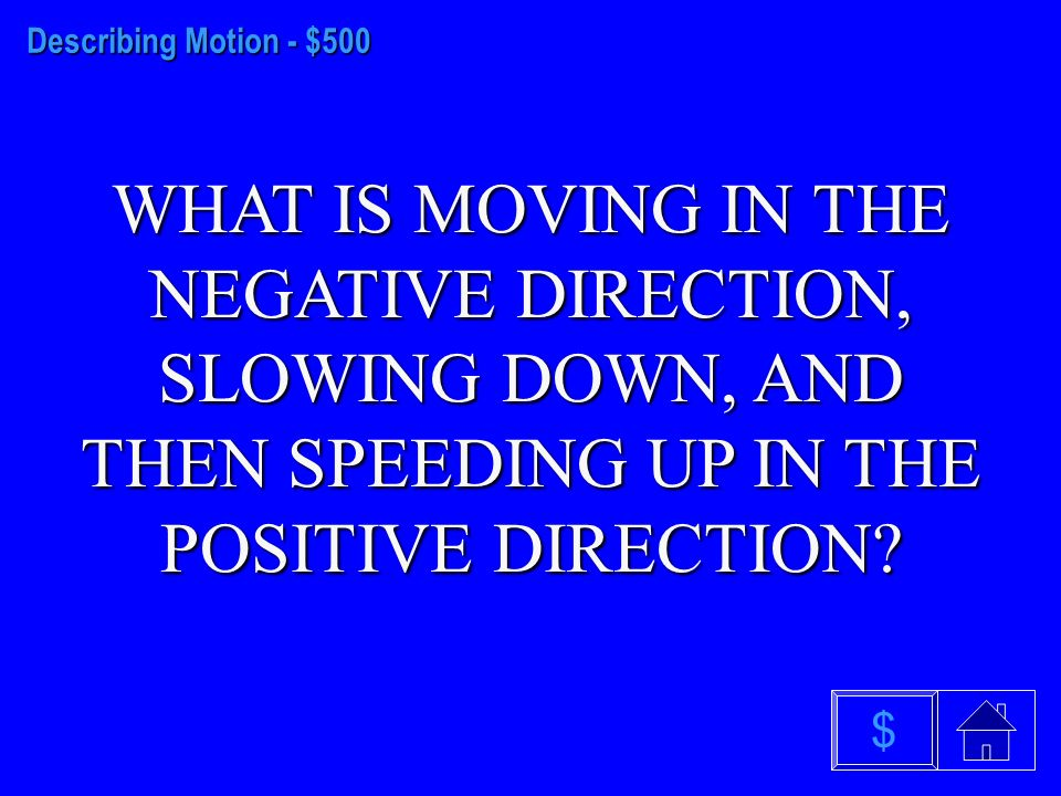 Describing Motion - $400 WHAT IS SPEEDING UP IN THE POSITIVE DIRECTION $