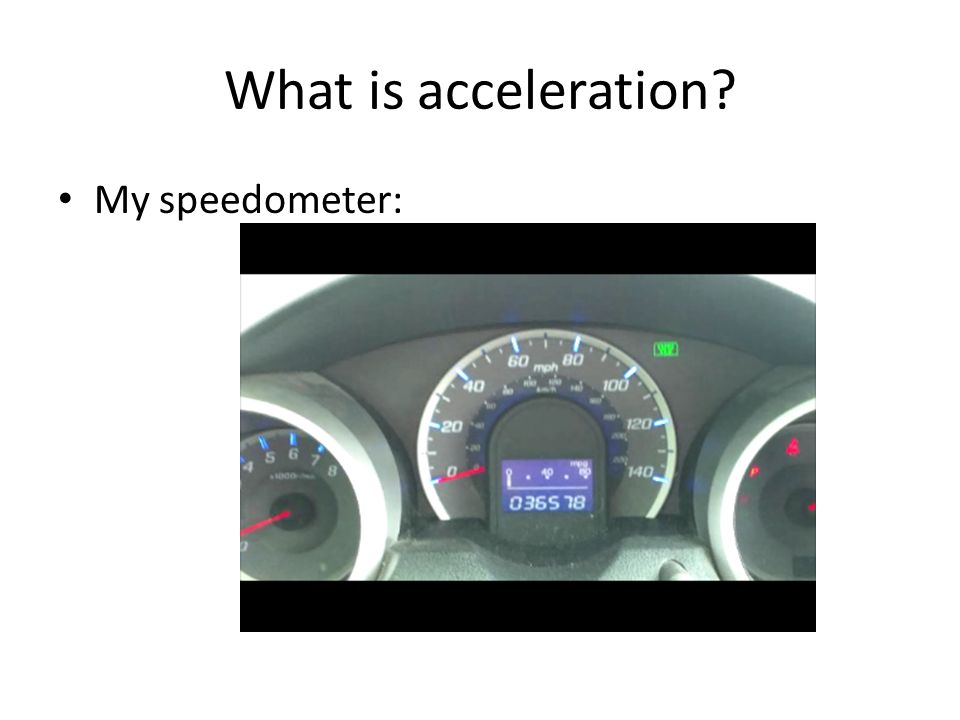 What is acceleration My speedometer: