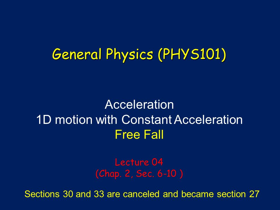 Acceleration 1D motion with Constant Acceleration Free Fall Lecture 04 (Chap.