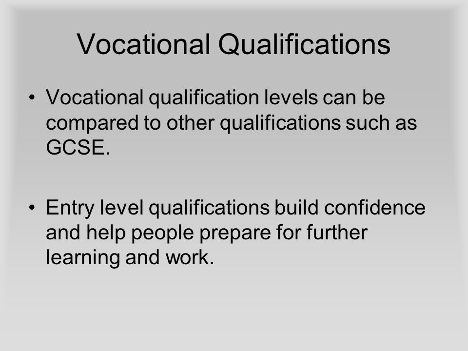 Vocational Qualifications Vocational qualification levels can be compared to other qualifications such as GCSE.