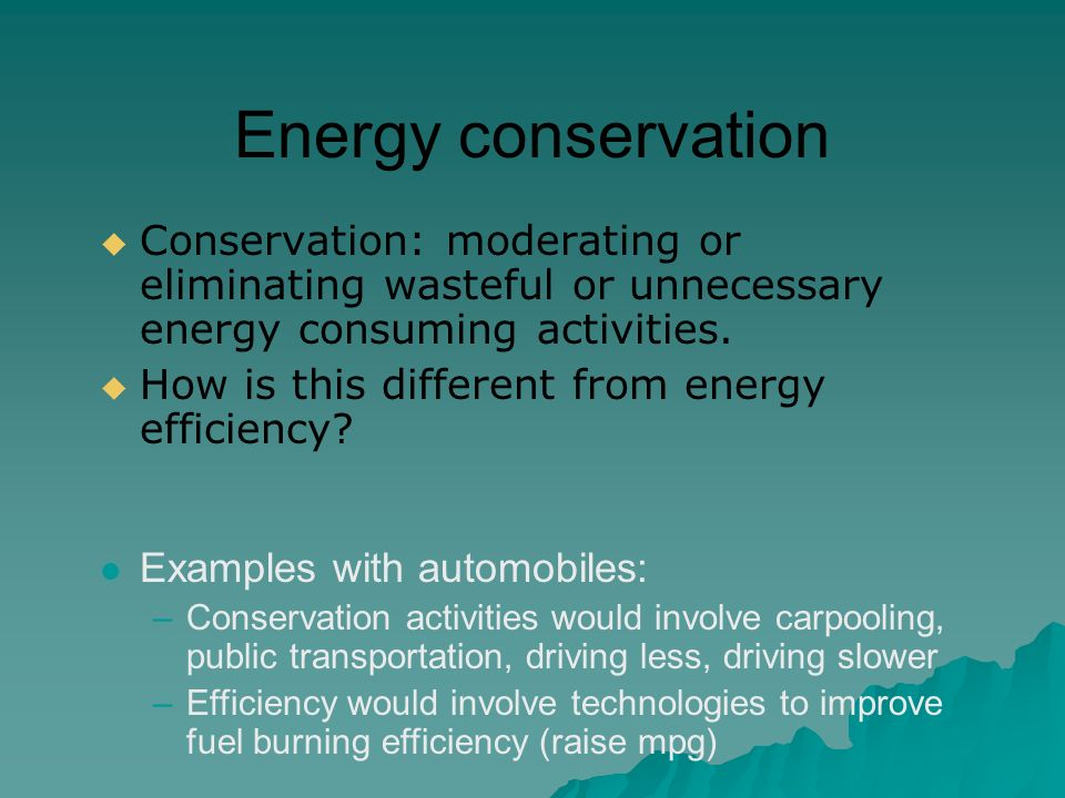 Energy conservation  Conservation: moderating or eliminating wasteful or unnecessary energy consuming activities.