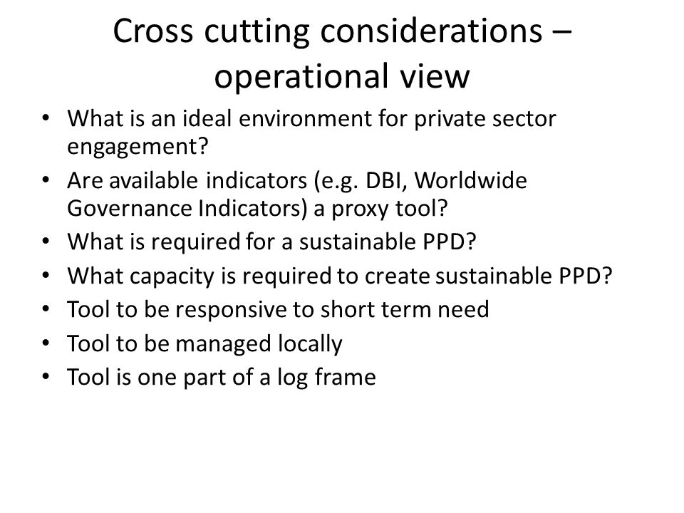 Cross cutting considerations – operational view What is an ideal environment for private sector engagement.