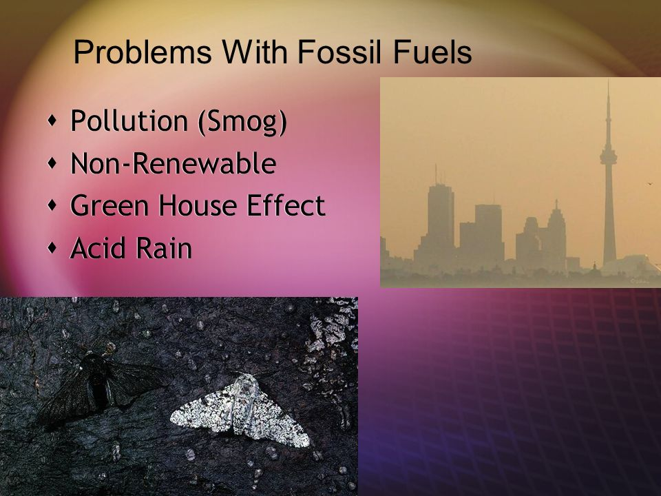  Pollution (Smog)  Non-Renewable  Green House Effect  Acid Rain  Pollution (Smog)  Non-Renewable  Green House Effect  Acid Rain Problems With Fossil Fuels