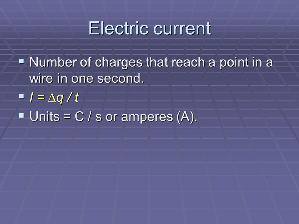 Electric current  Number of charges that reach a point in a wire in one second.