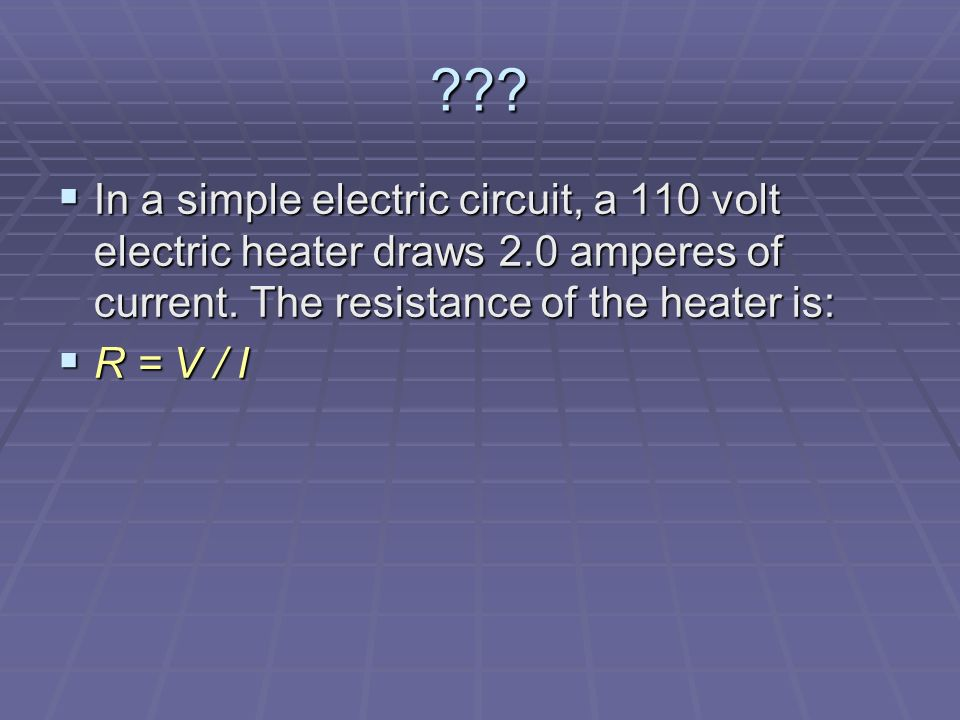 .  In a simple electric circuit, a 110 volt electric heater draws 2.0 amperes of current.