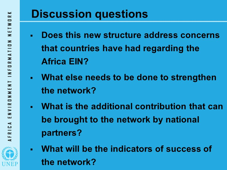 Discussion questions  Does this new structure address concerns that countries have had regarding the Africa EIN.
