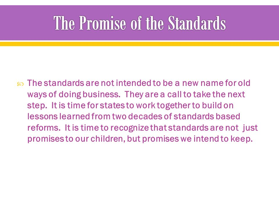  The standards are not intended to be a new name for old ways of doing business.