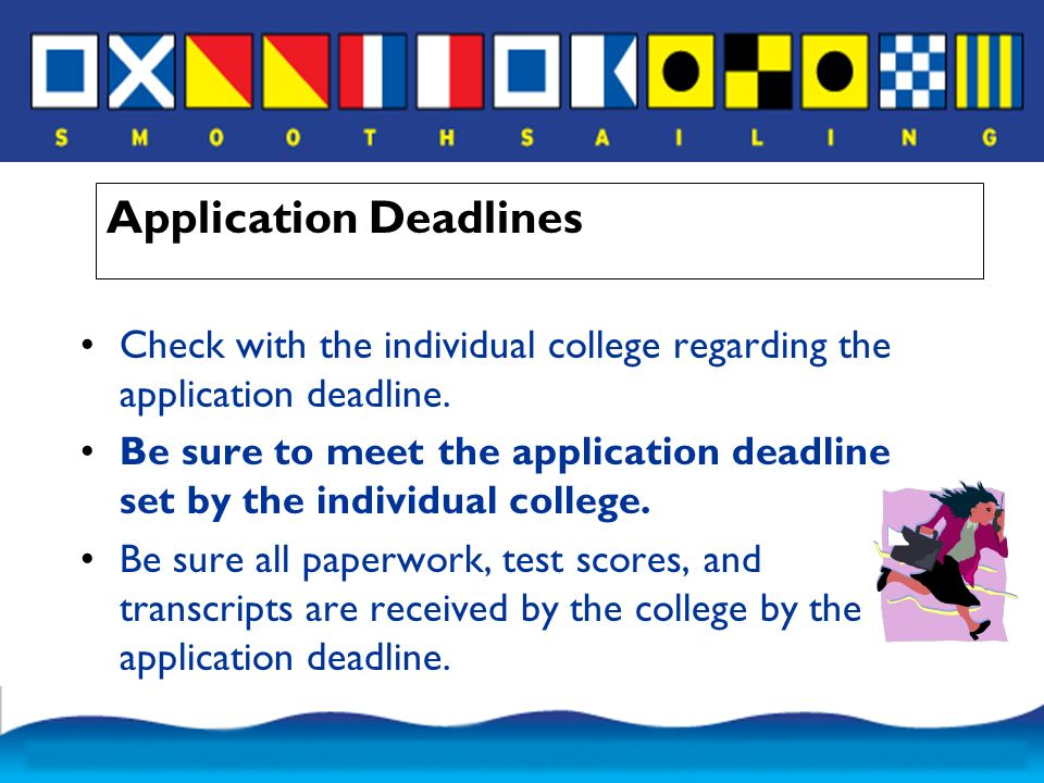 Application Deadlines Check with the individual college regarding the application deadline.