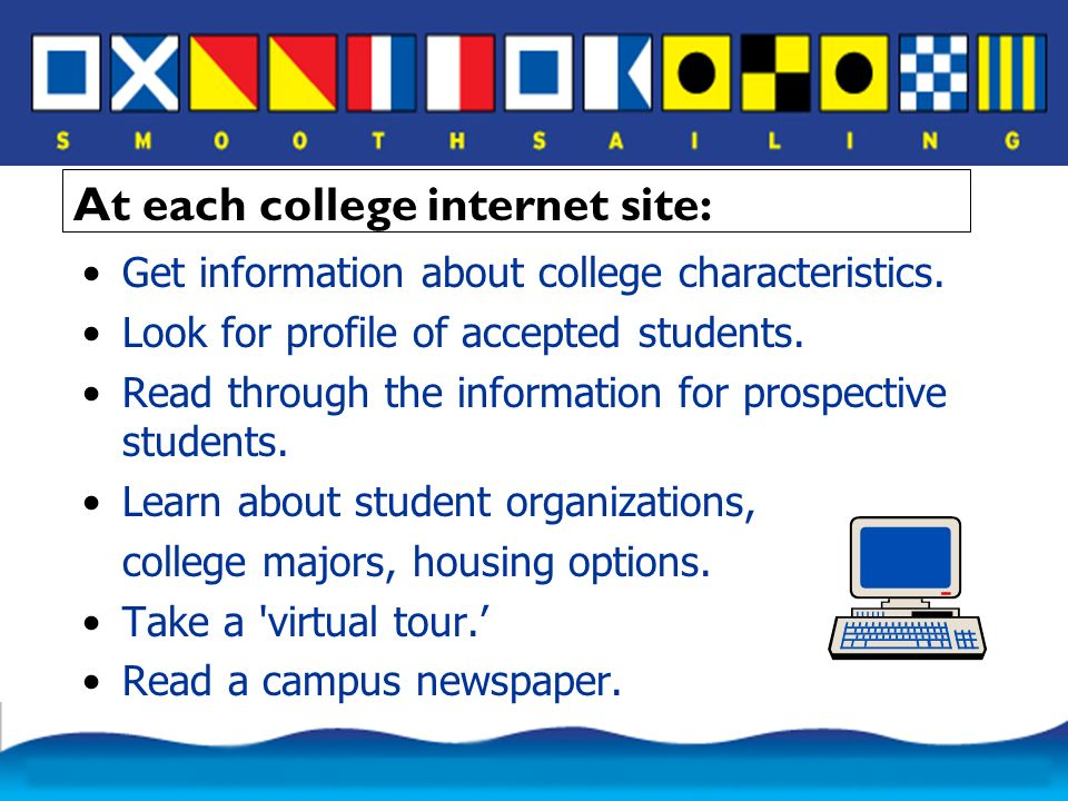 At each college internet site: Get information about college characteristics.