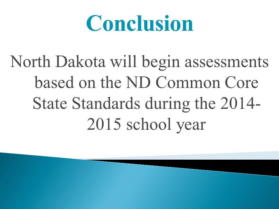 North Dakota will begin assessments based on the ND Common Core State Standards during the school year Conclusion