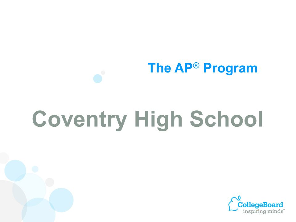 The AP ® Program Coventry High School