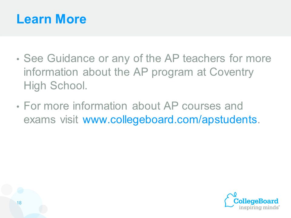 Learn More See Guidance or any of the AP teachers for more information about the AP program at Coventry High School.