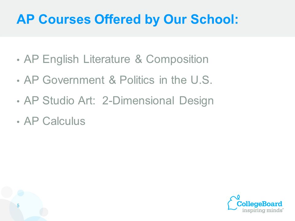 AP Courses Offered by Our School: AP English Literature & Composition AP Government & Politics in the U.S.