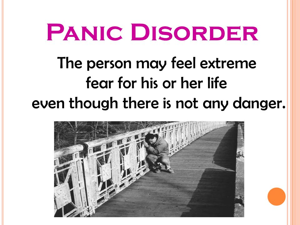 The person may feel extreme fear for his or her life even though there is not any danger.