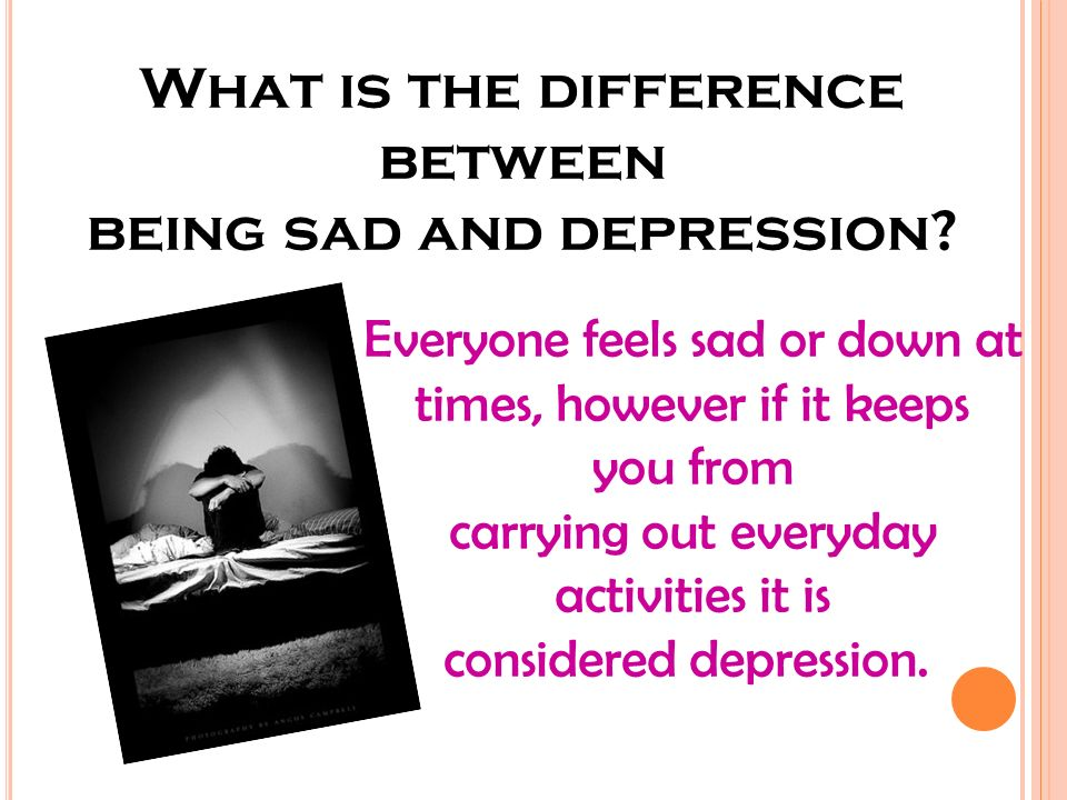 What is the difference between being sad and depression.