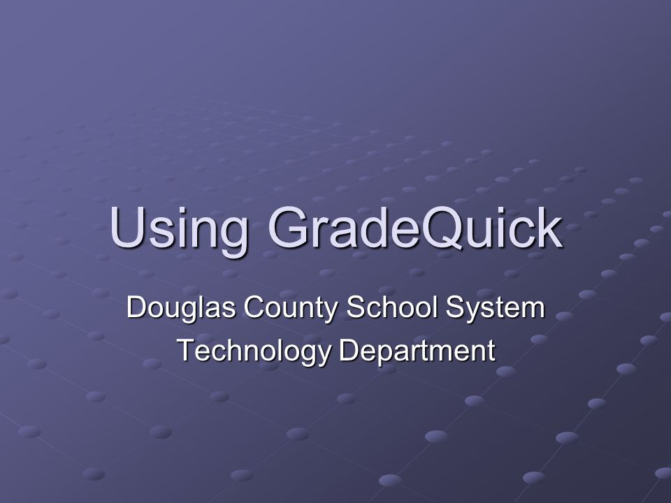 Using GradeQuick Douglas County School System Technology Department