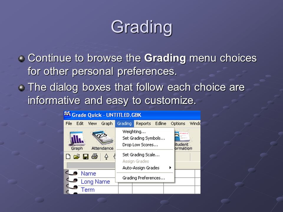 Grading Continue to browse the Grading menu choices for other personal preferences.