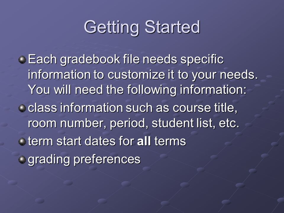 Getting Started Each gradebook file needs specific information to customize it to your needs.