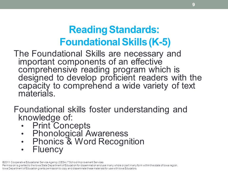 Reading Standards: Foundational Skills (K-5) The Foundational Skills are necessary and important components of an effective comprehensive reading program which is designed to develop proficient readers with the capacity to comprehend a wide variety of text materials.