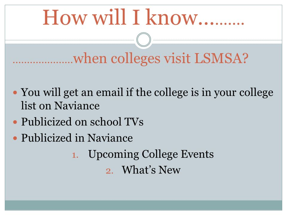 How will I know… ……. ………………… when colleges visit LSMSA.