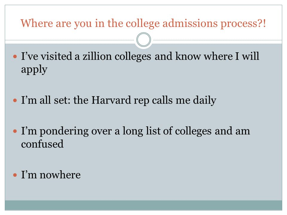 Where are you in the college admissions process .