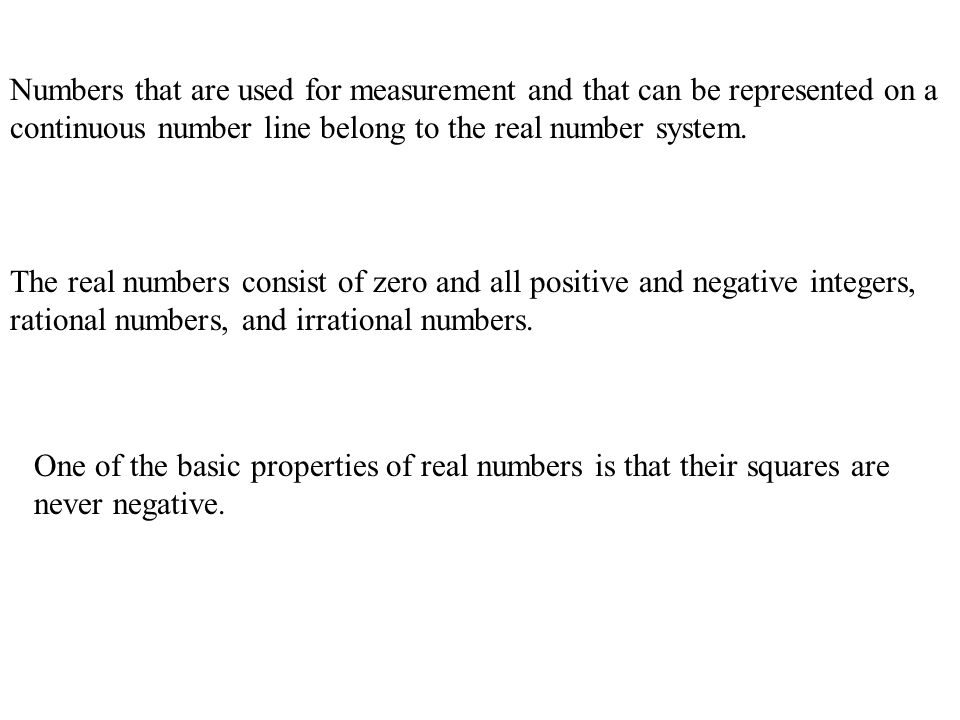 Numbers that are used for measurement and that can be represented on a continuous number line belong to the real number system.