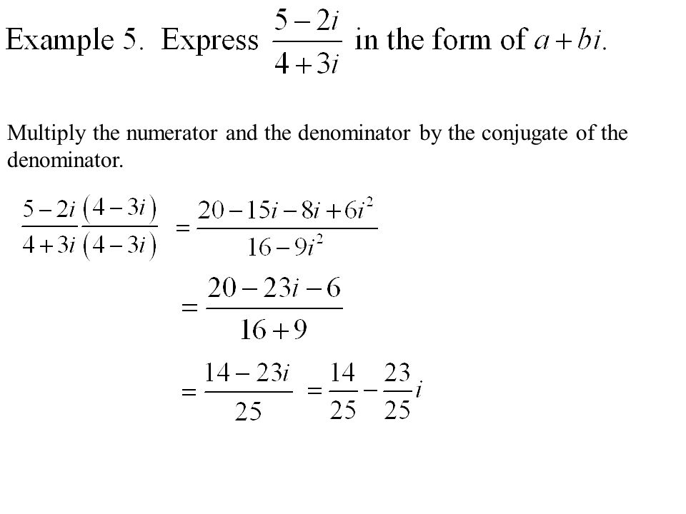 Multiply the numerator and the denominator by the conjugate of the denominator.