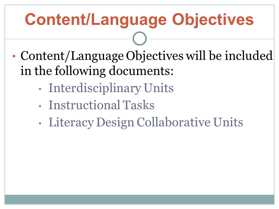 Content/Language Objectives Content/Language Objectives will be included in the following documents: Interdisciplinary Units Instructional Tasks Literacy Design Collaborative Units
