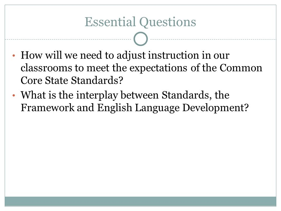Essential Questions How will we need to adjust instruction in our classrooms to meet the expectations of the Common Core State Standards.