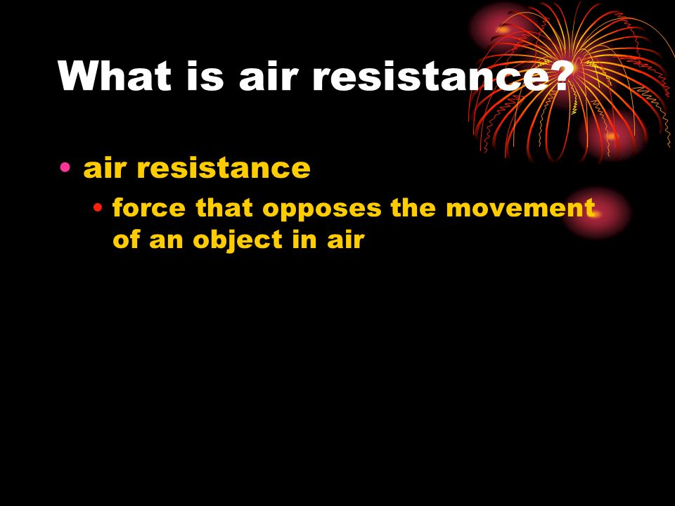 What is air resistance air resistance force that opposes the movement of an object in air