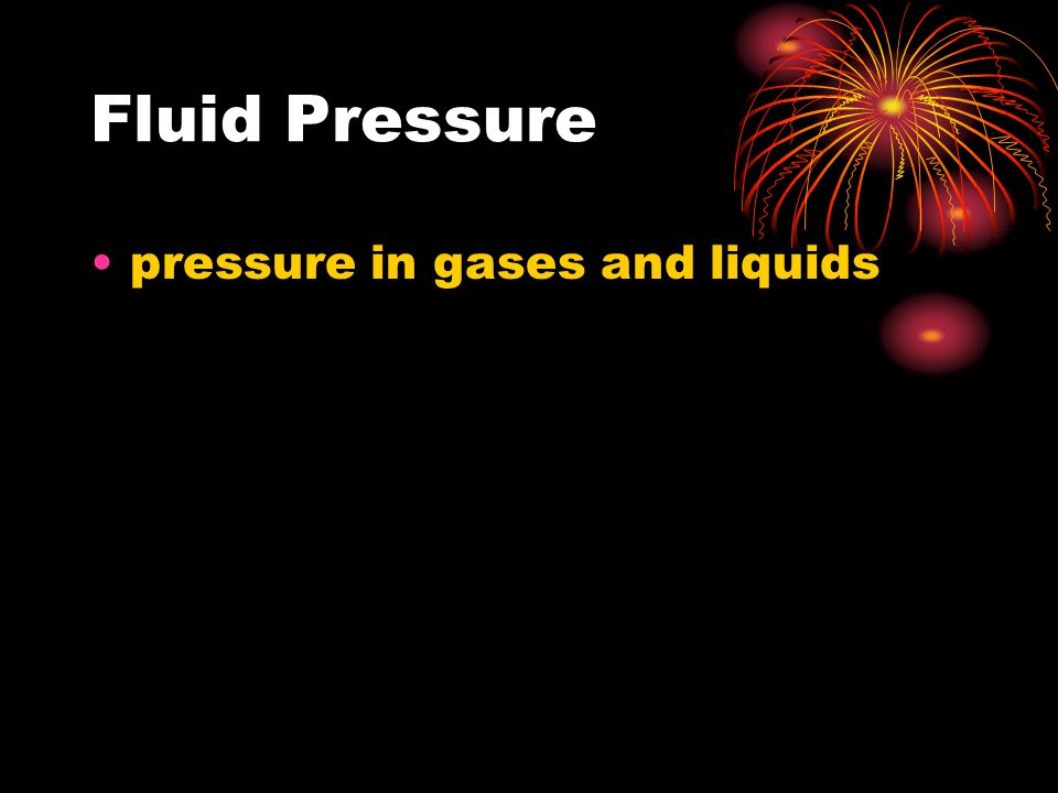 Fluid Pressure pressure in gases and liquids