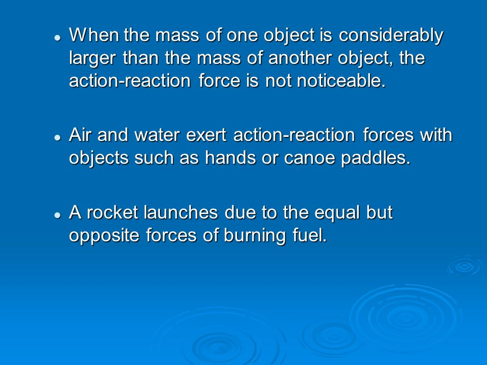 When the mass of one object is considerably larger than the mass of another object, the action-reaction force is not noticeable.