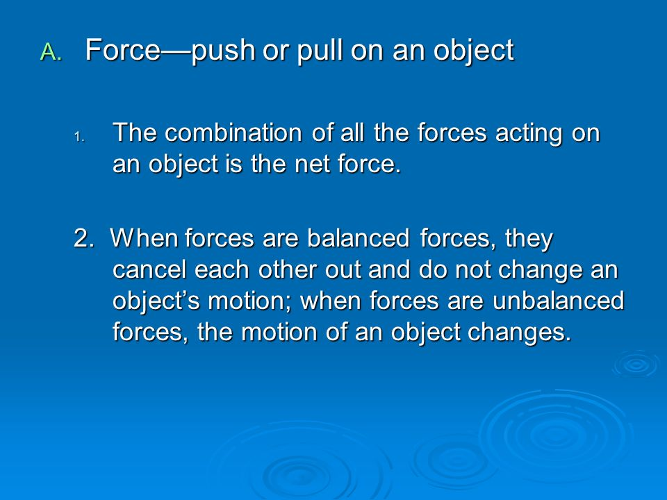 A. Force—push or pull on an object 1.