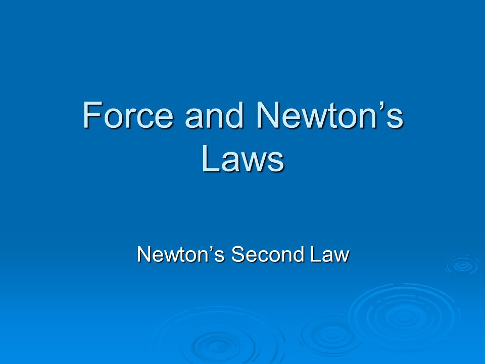 Force and Newton's Laws Newton's Second Law