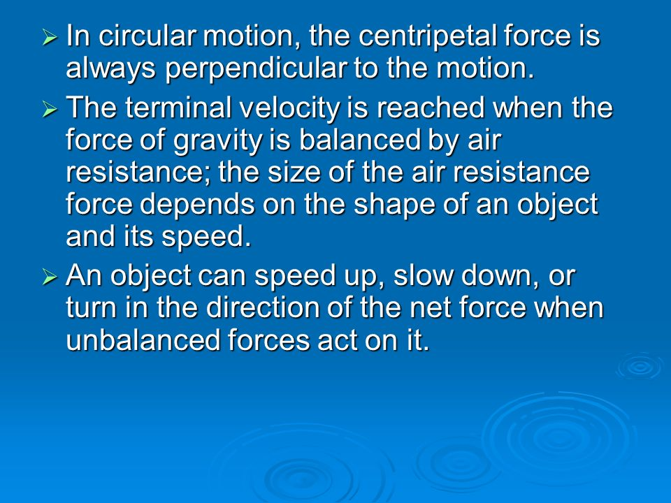  In circular motion, the centripetal force is always perpendicular to the motion.