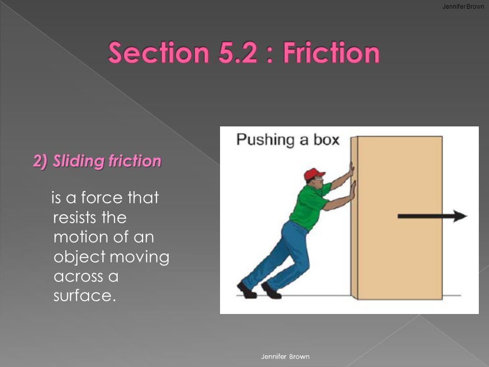2) Sliding friction is a force that resists the motion of an object moving across a surface.
